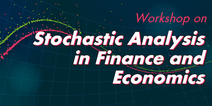 Workshop on Stochastic Analysis in Finance and Economics